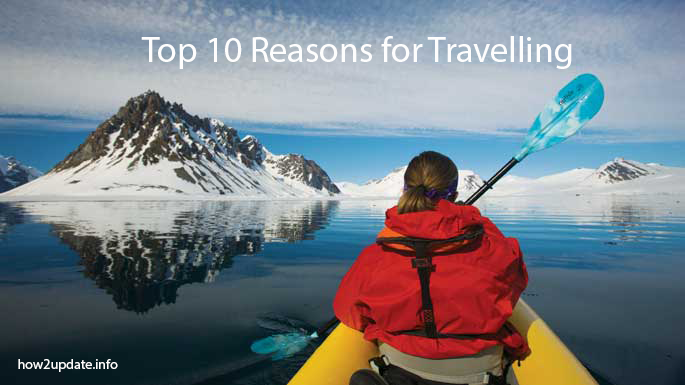 Top 10 Reasons for Travelling