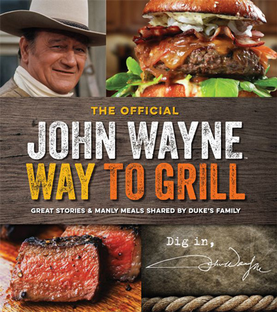 49. The Official John Wayne Way to Grill: Great Stories & Manly Meals Shared By Duke's Family