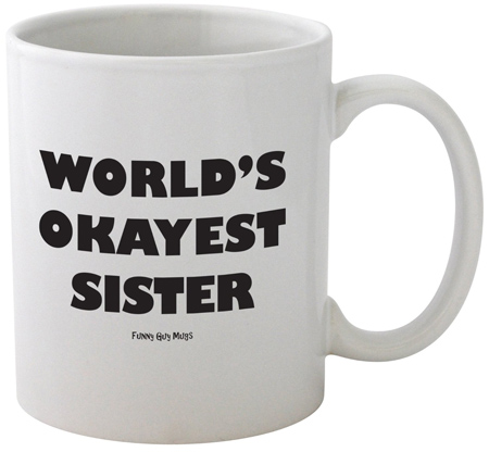 16. Funny Guy Mugs World's Okayest Sister Mug, 11-Ounce with White Color